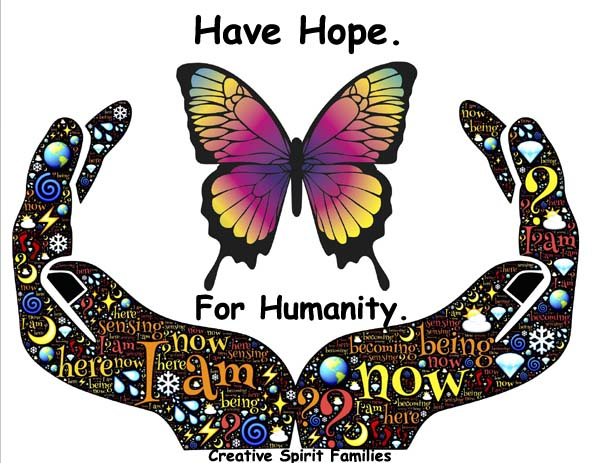 Have Hope For Humanity ~ Creative Spirit Families